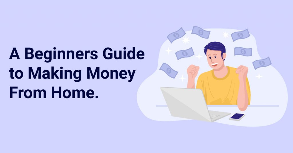 A Beginners Guide To Making Money From Home