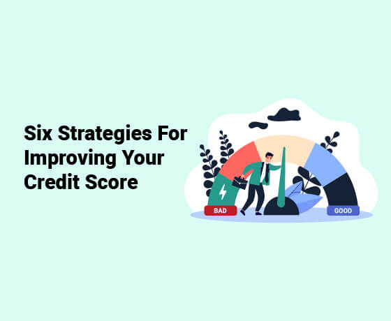Six Strategies For Improving Your Credit Score